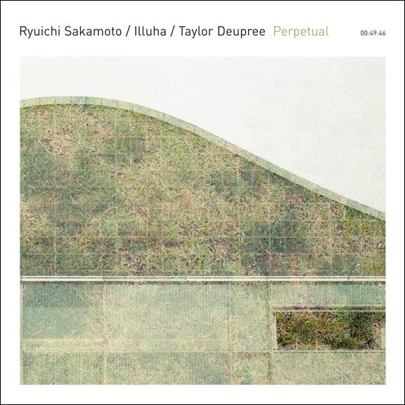 RYUICHI SAKAMOTO / ILLUHA / TAYLOR DEUPREE – Perpetual – ( 12K)