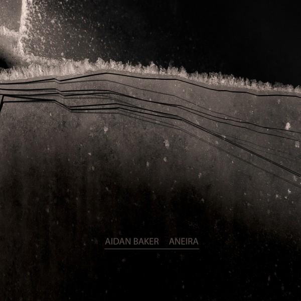 AIDAN BAKER | Anaira (Glacial Movements)