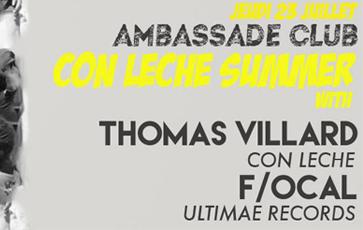 CON LECHE SUMMER / AMBASSADE CLUB with F/OCAL & THOMAS VILLARD