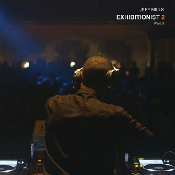 JEFF MILLS | Exhibitionist 2 (Part 3) – Axis Records