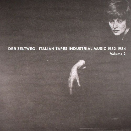 Der Zeltweg: Italian Tapes Industrial Music 1982-84 Vol 2 (Mannequin Records)