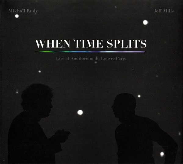 MIKHAIL RUDY & JEFF MILLS | When Time Splits (Axis) – CD