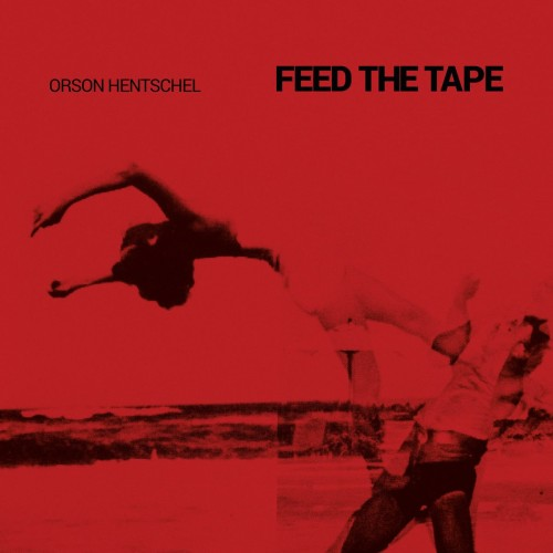 ORSON HENTSCHEL | Feed The Tape (Denovali) - CD/Vinyl