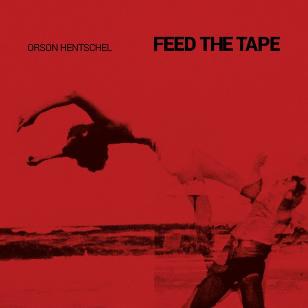 ORSON HENTSCHEL | Feed The Tape (Denovali) – CD/Vinyl