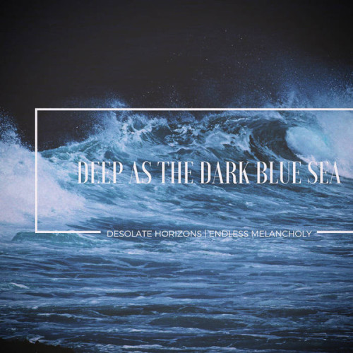 DESOLATE HORIZONS/ENDLESS MELANCHOLY | Deep as the dark blue sea