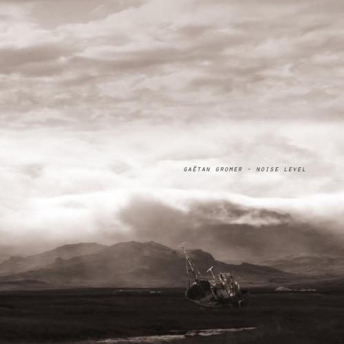GAETAN GROMER   Noise Level (Voxxov Records) - CD