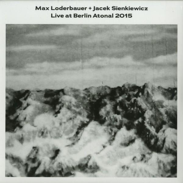 MAX LODERBAUER / JACEK SIENKIEWICZ | Live at Berlin Atonal 2015 – EP