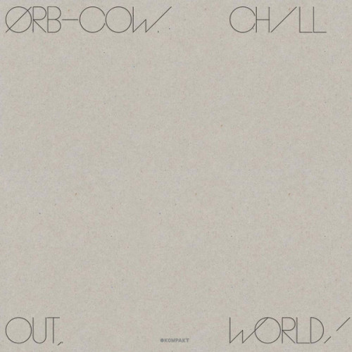 THE ORB | Cow - Chill Out, World ! (Kompakt) - LP