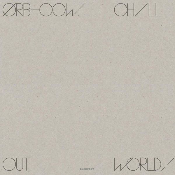 THE ORB | Cow – Chill Out, World ! (Kompakt) – LP