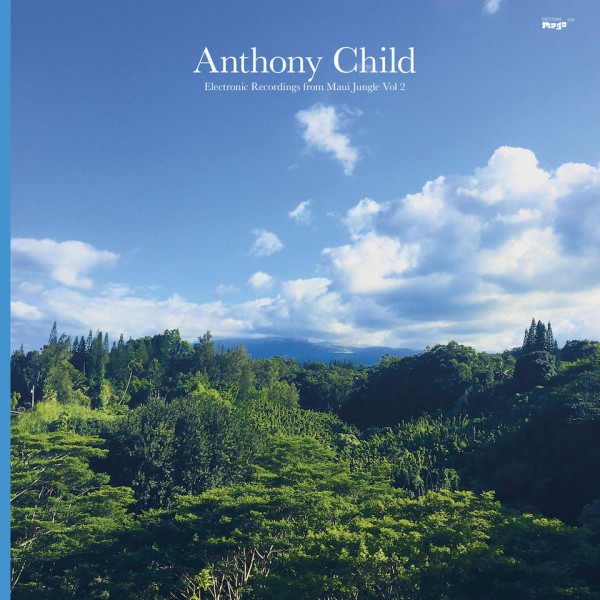 ANTHONY CHILD | Electronic Recordings From Maui Jungle Vol. 2 – CD/LP