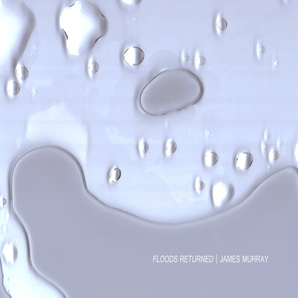 JAMES MURRAY | Floods Returned (Slowcraft Records) – CD