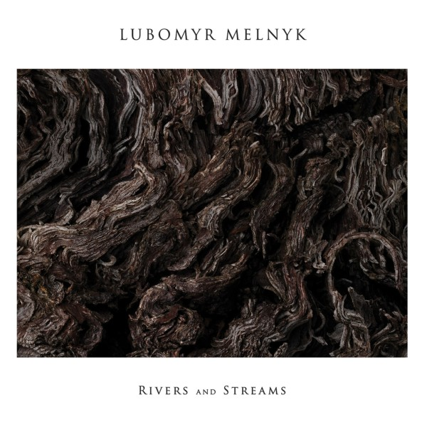 LUBOMYR MELNYK | Rivers And Streams (Erased Tapes Records)- CD/LP