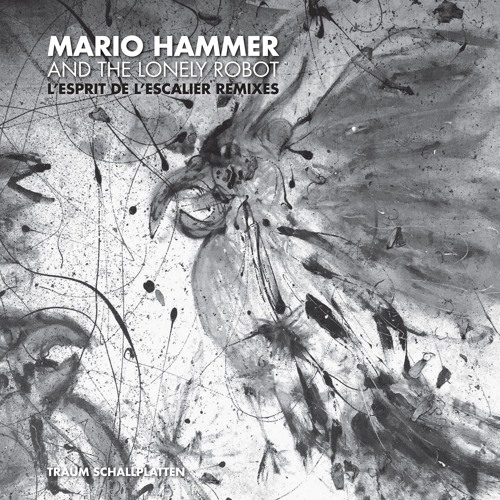 MARIO HAMMER AND THE LONELY ROBOT | L'Esprit De L'Escalier Remixes (Traum Schallplatten) - EP