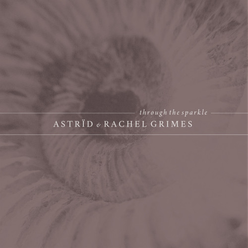 ASTRÏD & RACHEL GRIMES | Through The Sparkle (Gizeh Records) - CD/LP