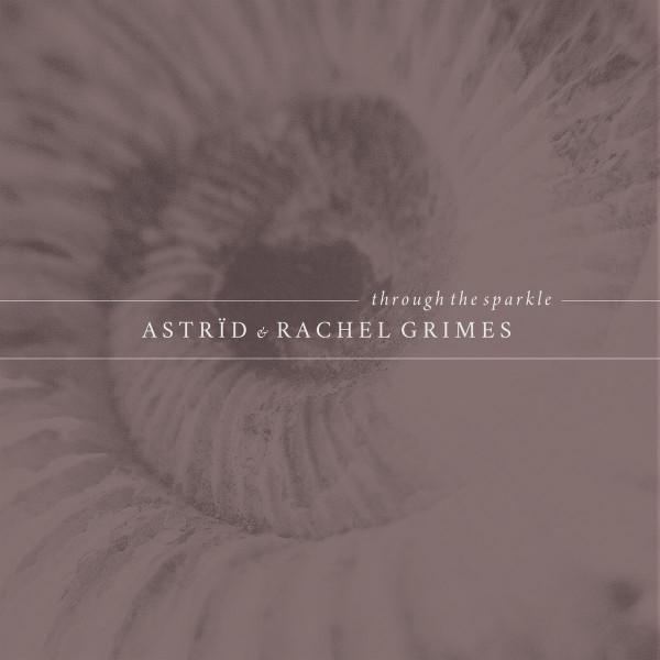 ASTRÏD & RACHEL GRIMES | Through The Sparkle (Gizeh Records) – CD/LP