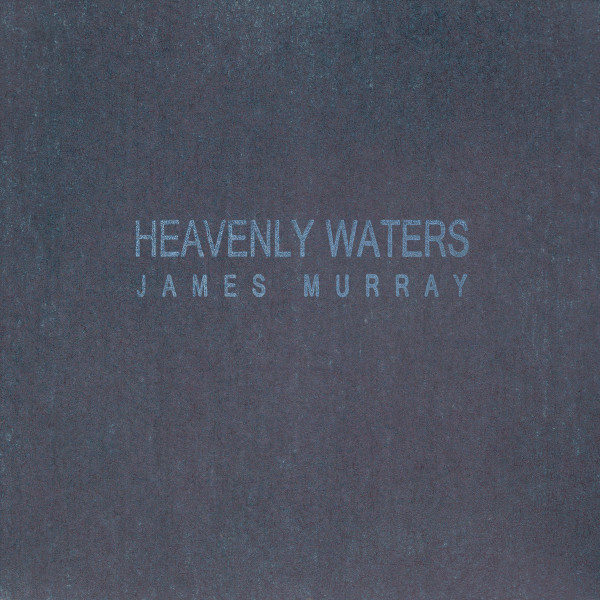 JAMES MURRAY | Heavenly Waters (Slowcraft Records) – CD