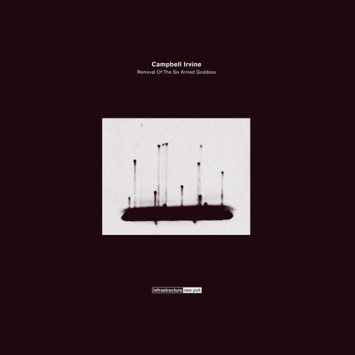 CAMPBELL IRVINE | Removal Of The Six Armed Goddess (Infrastructure New York) - EP