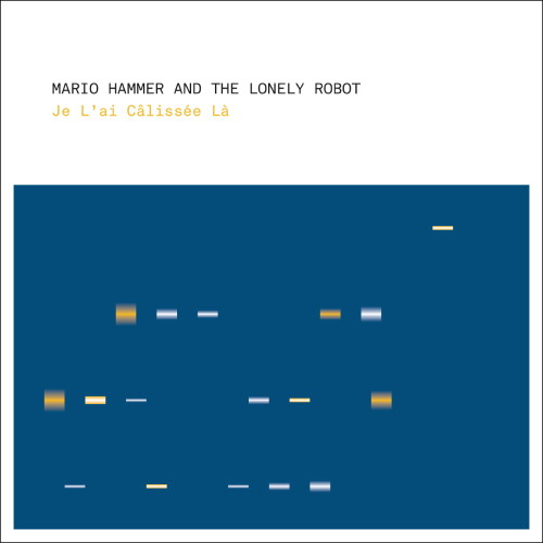 MARIO HAMMER & THE LONELY ROBOT | Je L'ai Câlissée Là (Bine Music) - CD