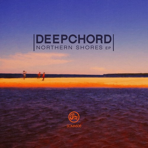 DEEPCHORD | Northern Shores EP (Soma Recordings Ltd.)