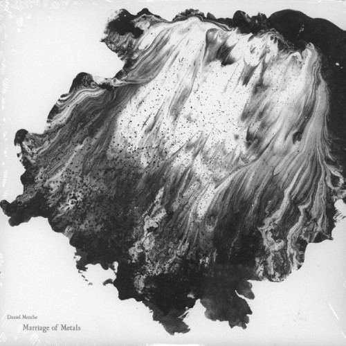 DANIEL MENCHE | Marriage Of Metals (Editions Mego) - LP