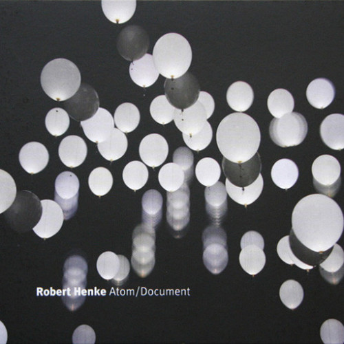 ROBERT HENKE | Atom_Document (Imbalance Computer Music) - CD