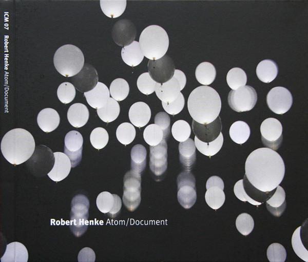 ROBERT HENKE | Atom_Document (Imbalance Computer Music) – CD