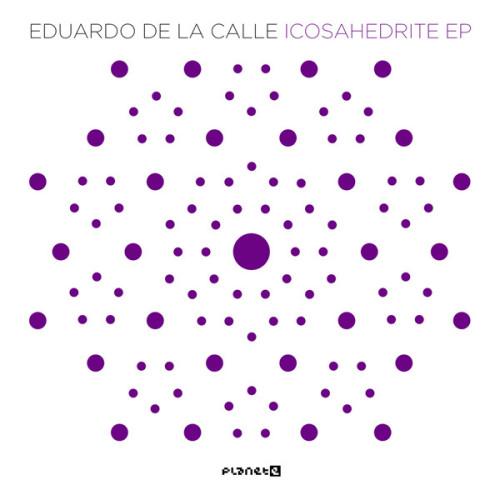 EDUARDO DE LA CALLE | Icosahedrite EP (Planet E)