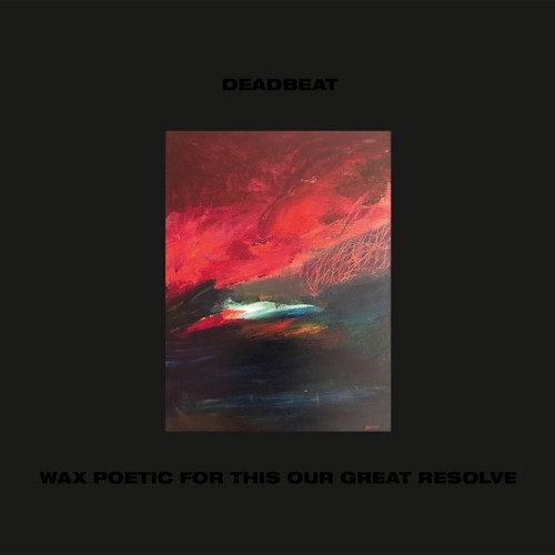 DEADBEAT | Wax Poetic For This Our Great Resolve (BLKRTZ) - CD/LP