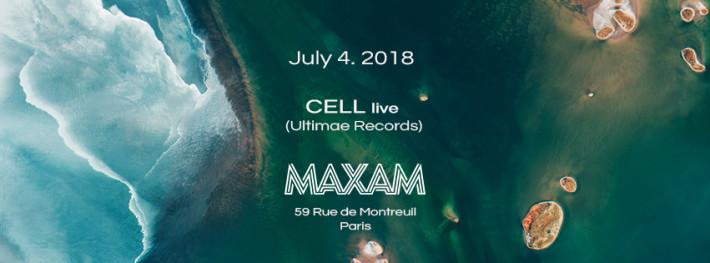 CELL live | Maxam /Paris (July 4. 2018)