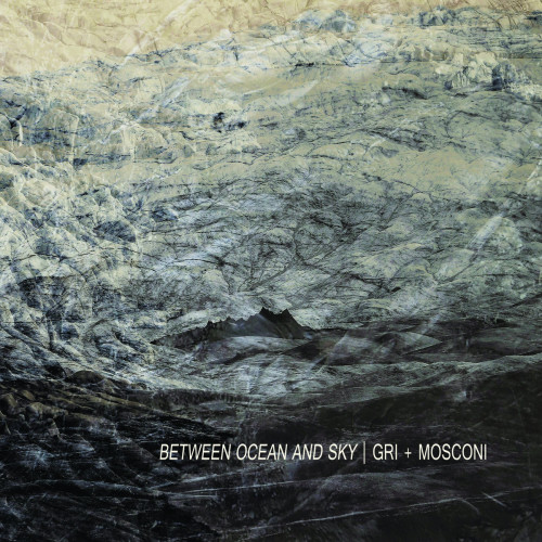 GRI + MOSCONI | Between Ocean And Sky (Slowcraft Records) - CD
