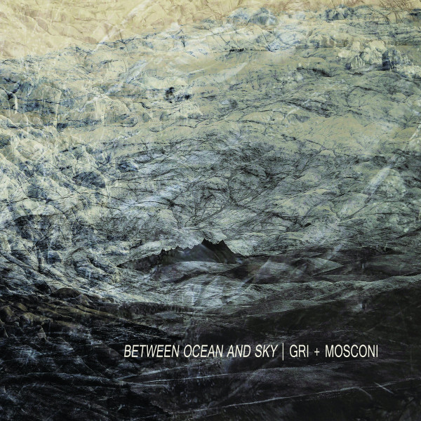 GRI + MOSCONI | Between Ocean And Sky (Slowcraft Records) – CD