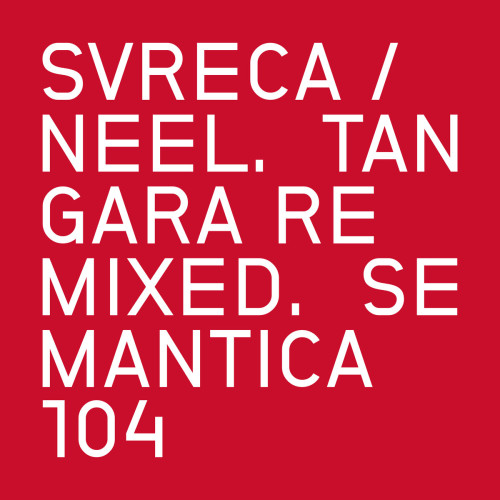SVRECA / NEEL | Tangara Remixed (Semantica Records) - 2xEP