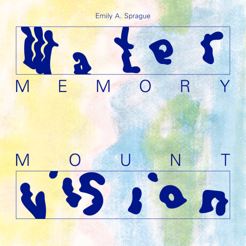 EMILY A. SPRAGUE | Water Memory / Mount Vision (Rvng Intl.) - CD