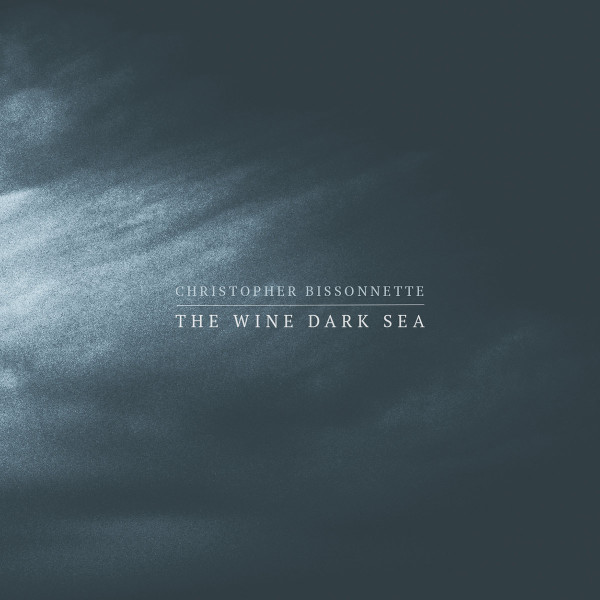 CHRISTOPHER BISSONETTE | The Wine Dark Sea (Dronarivm)