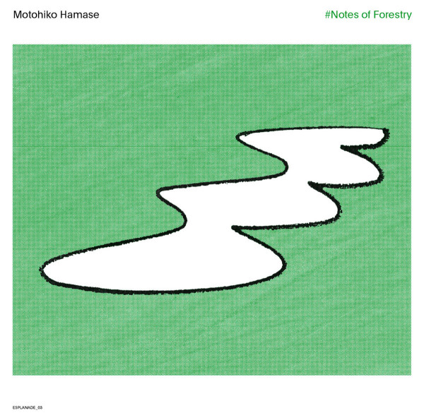 MOTOHIKO HAMASE | #Notes Of Forestry (WRWTFWW Records) – CD/LP