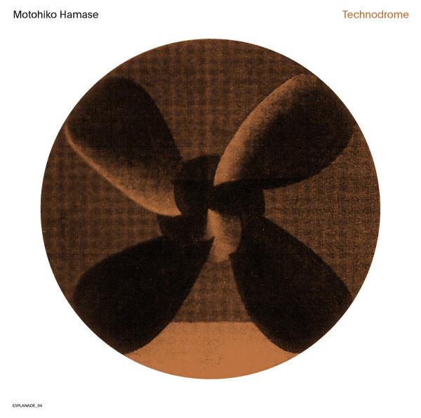 MOTOHIKO HAMASE | Technodrome (WRWTFWW Records) – CD/LP