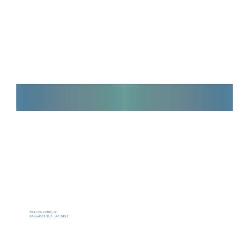 FRANCK VIGROUX | Ballades Sur Lac Gelé (Raster) - LP