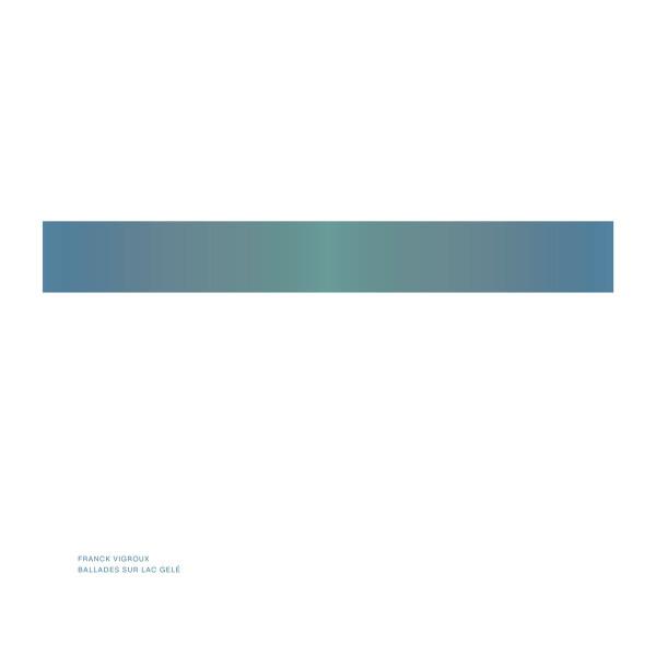FRANCK VIGROUX | Ballades Sur Lac Gelé (Raster) – LP