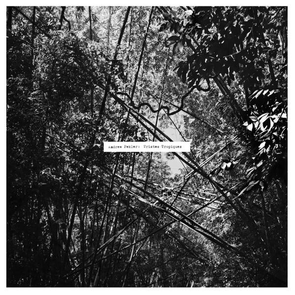 ANDREW PEKLER | Tristes Tropiques (Faitiche) – LP