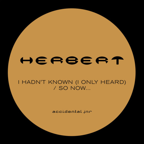 HERBERT | I Hadn't Known (I Only Heard) / So Now... (EP)