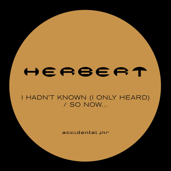 HERBERT |  I Hadn't Known (I Only Heard) / So Now… (EP)
