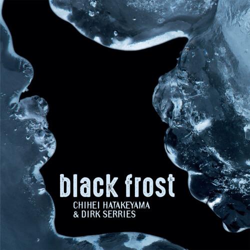 CHIHEI HATAKEYAMA & DIRK SERRIES | Black Frost - CD