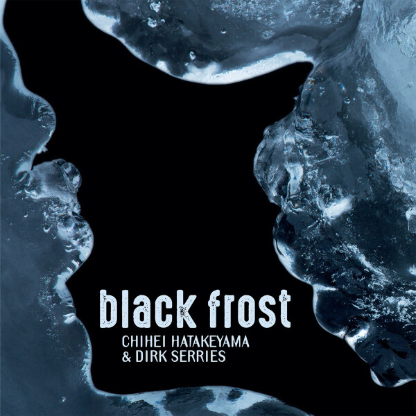 CHIHEI HATAKEYAMA & DIRK SERRIES | Black Frost – CD