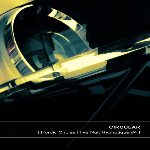 CIRCULAR | Nordic Circles live Nuit Hypnotique #4 – Download 16/24bit (Ultimae Records)
