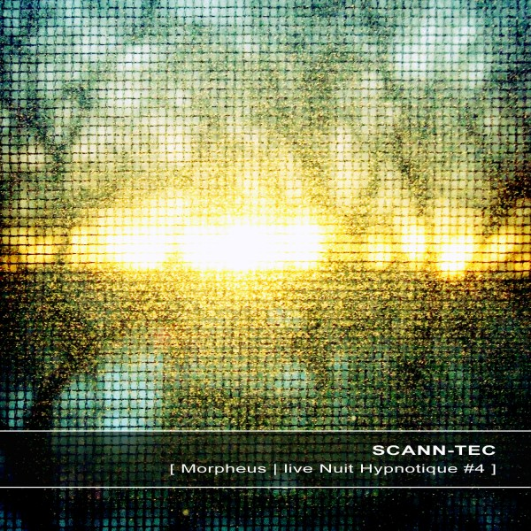 SCANN-TEC | Morpheus live Nuit Hypnotique #4 – Download 16/24bit (Ultimae Records)