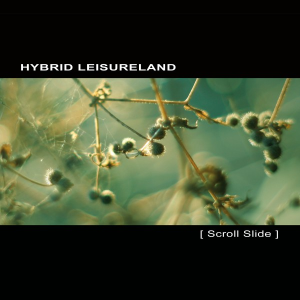 HYBRID LEISURELAND | Scroll Slide – Download 16/24bit – CD (Ultimae Records)