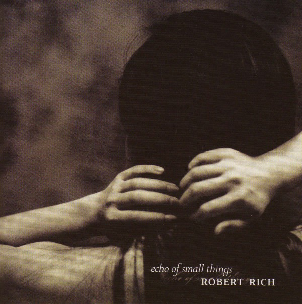 ROBERT RICH Echo of Small Things (Soundscape)